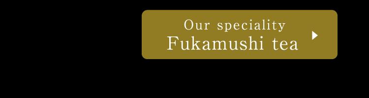 Our speciality fukamushi tea.