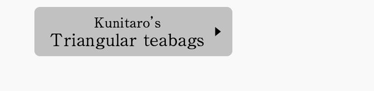 Kunitaro's triangular teabags.