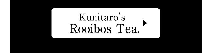 Kunitaro's rooibos tea.